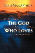 The God Who Loves: He Will Do Whatever It Takes to Draw Us to Him Paperback