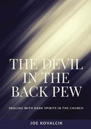 The Devil in the Back Pew: Dealing With Dark Spirits in the Church Paperback