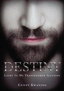 Destiny: Light in My Transgender Illusion Paperback