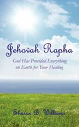 Jehovah Rapha: God Has Provided Everything on Earth For Your Healing Paperback