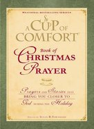 A Cup of Comfort Book of Christmas Prayer: Prayers and Stories That Bring You Closer to God During the Holiday Hardback