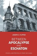 Between Apocalypse and Eschaton: History and Eternity in Henri De Lubac Paperback