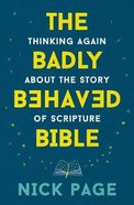 The Badly Behaved Bible: Thinking Again About the Story of Scripture Pb (Smaller)