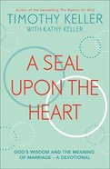 A Seal Upon the Heart: God's Wisdom and the Meaning of Marriage (A Devotional)