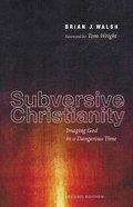 Subversive Christianity: Imaging God in a Dangerous Time Paperback