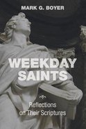 Weekday Saints: Reflections on Their Scriptures Paperback