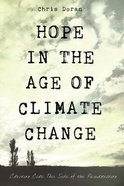 Hope in the Age of Climate Change: Creation Care This Side of the Resurrection Paperback