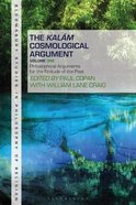 Kalam Cosmological Argument, the #01: Philosophical Arguments For the Finitude of the Past (Bloomsbury Studies In Philosophy Of Religion Series) Paperback