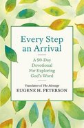 Every Step An Arrival: A 90-Day Devotional For Exploring God's Word Pb (Smaller)