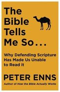 The Bible Tells Me So: Why Defending Scripture Has Made Us Unable to Read It Pb (Larger)