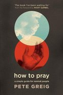 How to Pray: A Simple Guide For Normal People Pb (Smaller)
