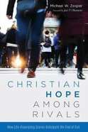 Christian Hope Among Rivals: How Life-Organizing Stories Anticipate the End of Evil Paperback