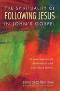 The Spirituality of Following Jesus in John's Gospel: An Investigation of Akolouthein and Correlated Motifs Paperback