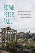The Rome of Peter and Paul: A Pilgrim's Handbook to New Testament Sites in the Eternal City Paperback