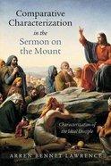 Comparative Characterization in the Sermon on the Mount: Characterization of the Ideal Disciple Paperback