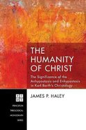 The Humanity of Christ: The Significance of the Anhypostasis and Enhypostasis in Karl Barth's Christology Paperback