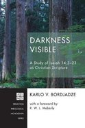 Darkness Visible: A Study of Isaiah 14:3-23 as Christian Scripture (#228 in Princeton Theological Monograph Series) Paperback
