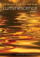 Luminescence: The Sermons of C. K. and Fred Barrett (Vol 2) Paperback