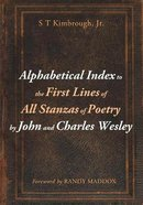 Alphabetical Index to the First Lines of All Stanzas of Poetry By John and Charles Wesley Paperback