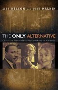 The Only Alternative: Christian Nonviolent Peacemakers in America Paperback