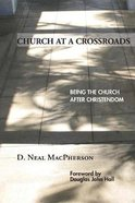 Church At a Crossroads: Being the Church After Christendom Paperback