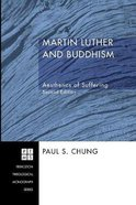 Martin Luther and Buddhism: Aesthetics of Suffering (Princeton Theological Monograph Series) Paperback