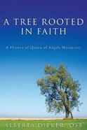 A Tree Rooted in Faith: A History of Queen of Angels Monastery Paperback