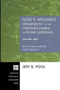 God's Wounds: Hermeneutic of the Christian Symbol of Divine Suffering (Volume 1) (Princeton Theological Monograph Series) Paperback