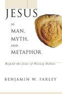 Jesus as Man, Myth, and Metaphor: Beyond the Jesus of History Debate Paperback