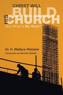 Christ Will Build His Church: But What is My Role? Paperback