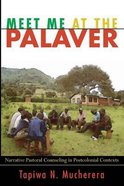 Meet Me At the Palaver: Narrative Pastoral Counseling in Postcolonial Contexts Paperback