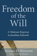 Freedom of the Will: A Wesleyan Response to Jonathan Edwards