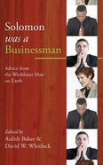 Solomon Was a Businessman: Advice From the Wealthiest Man on Earth Paperback