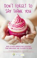 Don't Forget to Say Thank You: And Other Parenting Lessons That Brought Me Closer to God Paperback