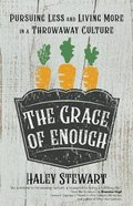 The Grace of Enough: Pursuing Less and Living More in a Throwaway Culture Paperback