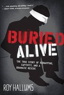Buried Alive: The True Story of Kidnapping, Captivity, and a Dramatic Rescue Paperback