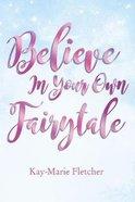 Believe in Your Own Fairytale eBook