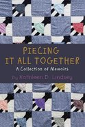 Piecing It All Together: A Collection of Memoirs Paperback