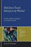 Did Jesus Teach Salvation By Works?: The Role of Works in Salvation in the Synoptic Gospels (The Evangelical Theological Society Monograph Series) Paperback