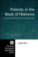 Polemic in the Book of Hebrews: Anti-Judaism, Anti-Semitism, Supersessionism? Paperback