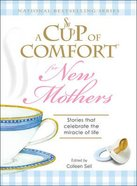 A Cup of Comfort For New Mothers: Stories That Celebrate the Miracle of Life Paperback