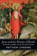 Jesus and the Demise of Death: Resurrection, Afterlife, and the Fate of the Christian Paperback