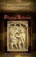 Pilgrim Holiness: Martyrdom as Descriptive Witness Paperback