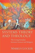 Systems Theory and Theology: The Living Interplay Between Science and Religion Paperback