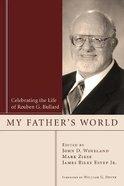 My Father's World: Celebrating the Life of Reuben G. Bullard Paperback