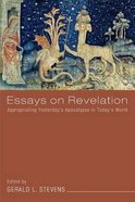Essays on Revelation: Appropriating Yesterday's Apocalypse in Today's World Paperback