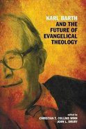 Karl Barth and the Future of Evangelical Theology Paperback