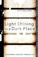 Light Shining in a Dark Place: Discovering Theology Through Film Paperback