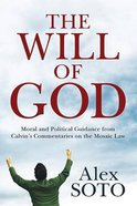 The Will of God: Moral and Political Guidance From Calvin's Commentaries on the Mosaic Law Paperback