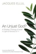 An Unjust God?: A Christian Theology of Israel in Light of Romans 9-11 Paperback